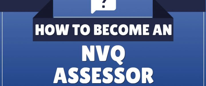 How to Become an NVQ Assessor?