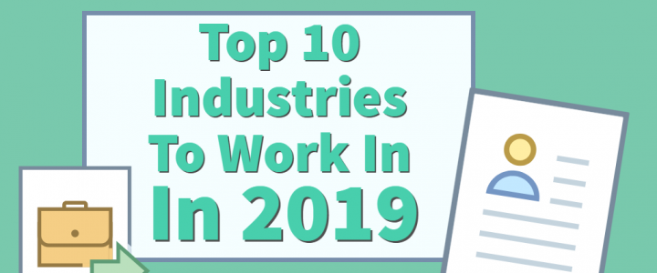 The Top 10 Industries To Work In In 2019