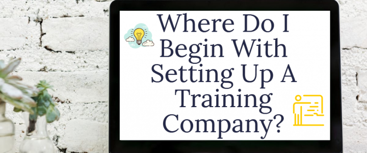 Where Do I Begin With Setting Up A Training Company?
