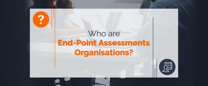 Who are End-Point Assessment Organisations?