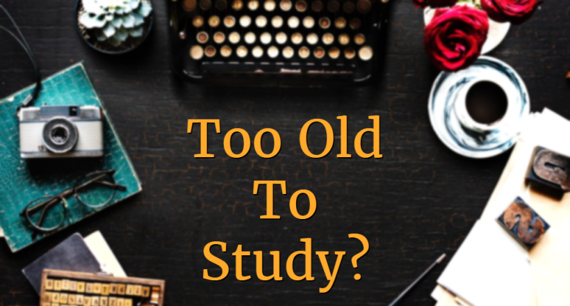too old to study