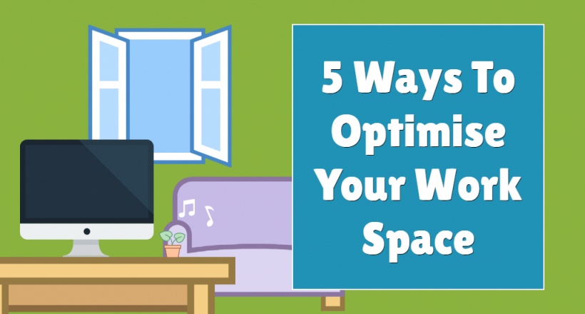 optimise your work space
