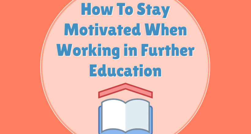 stay motivated when working in further education