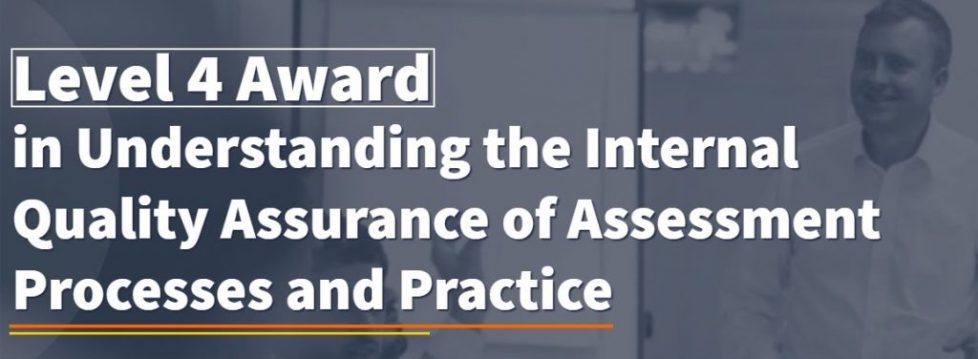 Level 4 Award in Understanding the Internal Quality Assurance of Assessment Processes and Practice